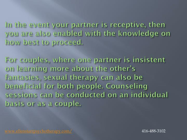In the event your partner is receptive, then you are also enabled with the knowledge on how best to proceed.