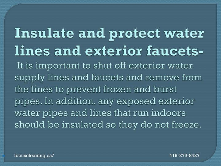 Insulate and protect water lines and exterior