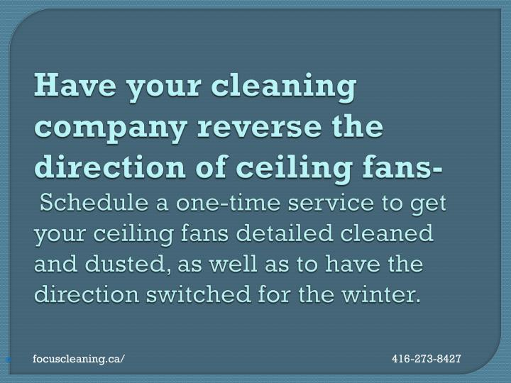 Have your cleaning company reverse the direction of ceiling