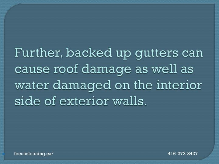 Further, backed up gutters can cause roof damage as well as water damaged on the interior side of exterior walls.