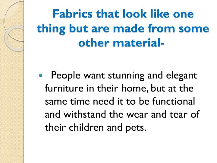Fabrics that look like one thing but are made from some other material-