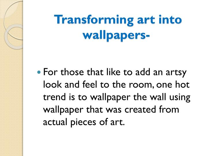 Transforming art into wallpapers-
