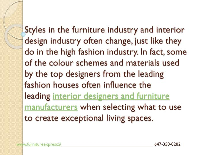 Styles in the furniture industry and interior design industry often change, just like they do in the high fashion industry. In fact, some of the