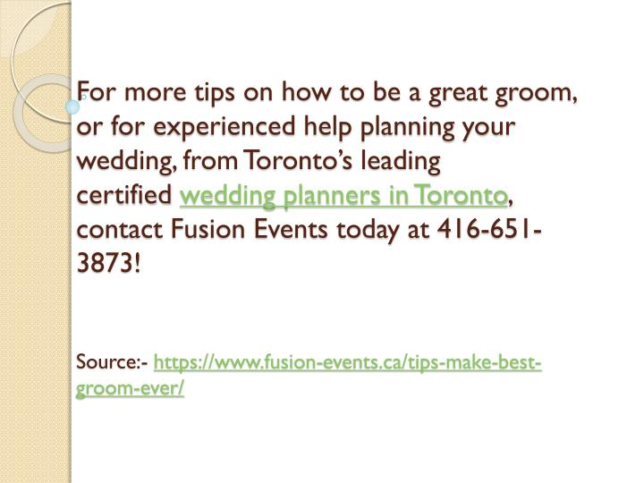 For more tips on how to be a great groom, or for experienced help planning your wedding, from Toronto's leading certified
