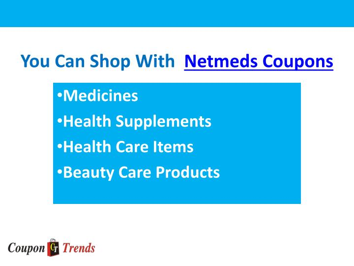 You can shop with netmeds coupons