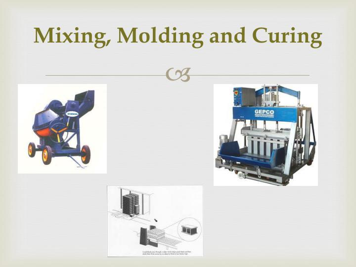 Mixing, Molding and Curing