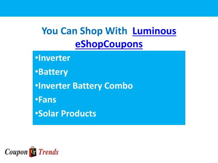 You can shop with luminous eshopcoupons