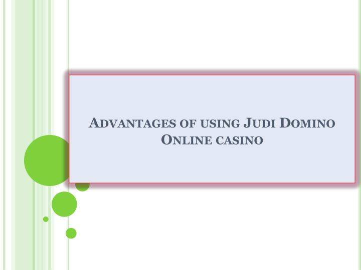 Advantages of using Judi Domino Online