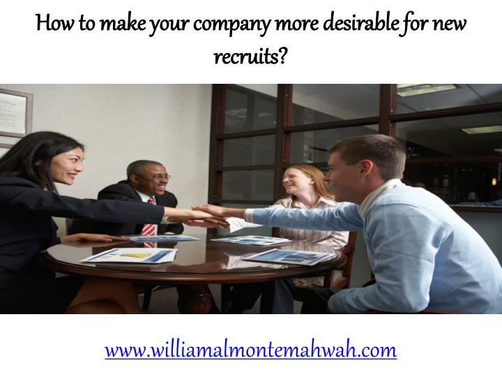 How to make your company more desirable for new recruits?