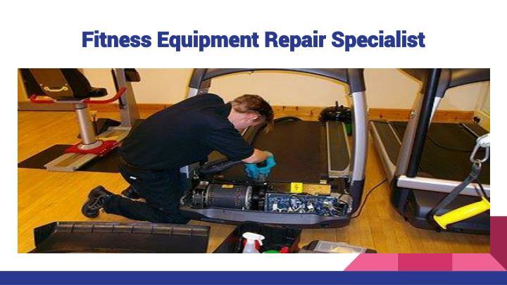 Fitness Equipment Repair Specialist