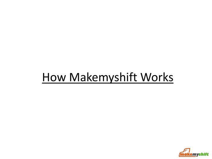 How Makemyshift Works