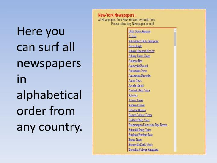 Here you can surf all newspapers in alphabetical order from any country.