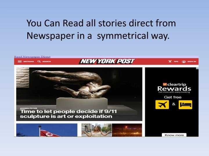 You Can Read all stories direct from Newspaper in a  symmetrical way.