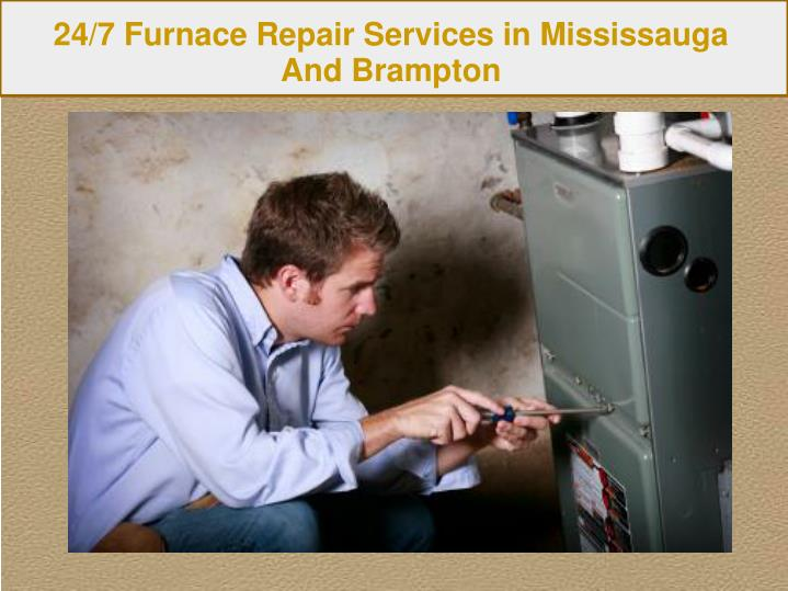 24/7 Furnace Repair Services in Mississauga