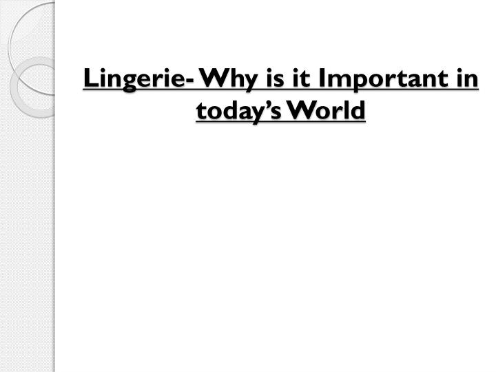 Lingerie why is it important in today s world
