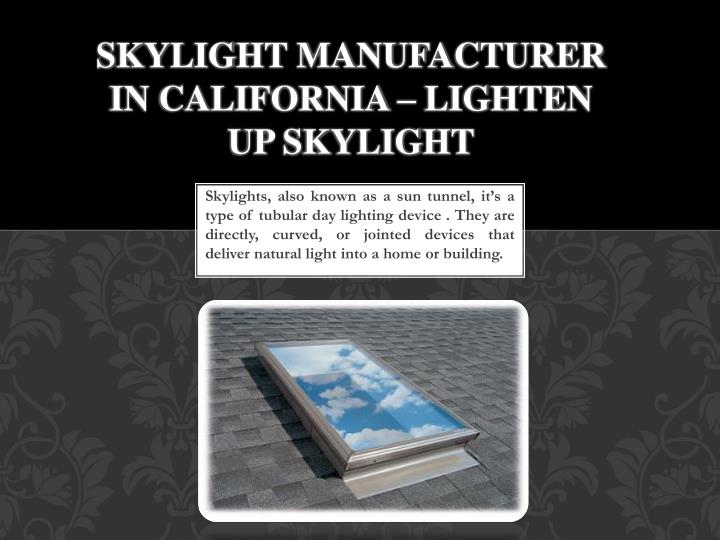 Skylight manufacturer in california lighten up skylight
