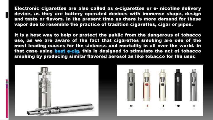 Electronic cigarettes are also called as e-cigarettes or e- nicotine delivery device, as they are ba...