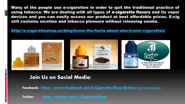 Many of the people use e-cigarettes in order to quit the traditional practice of using tobacco. We are dealing with all types of