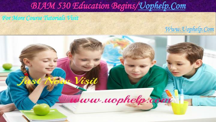 BIAM 530 Education Begins/
