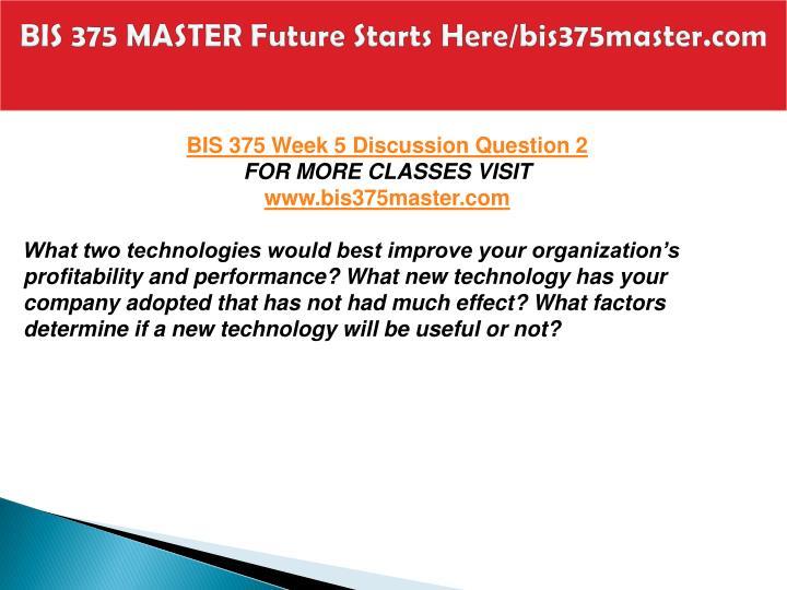 BIS 375 MASTER Future Starts Here/bis375master.com