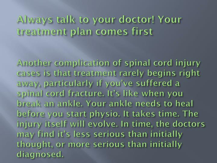 Always talk to your doctor! Your treatment plan comes first