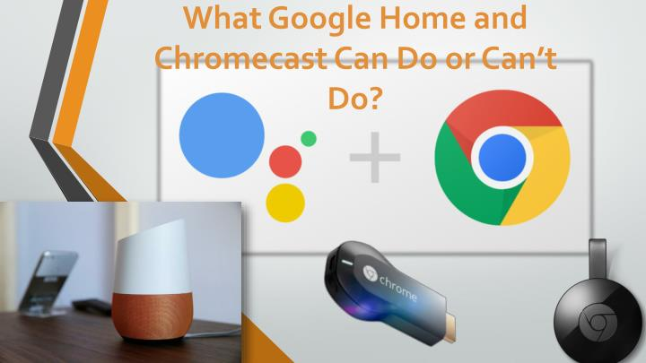 What Google Home and Chromecast Can Do or Can't Do?