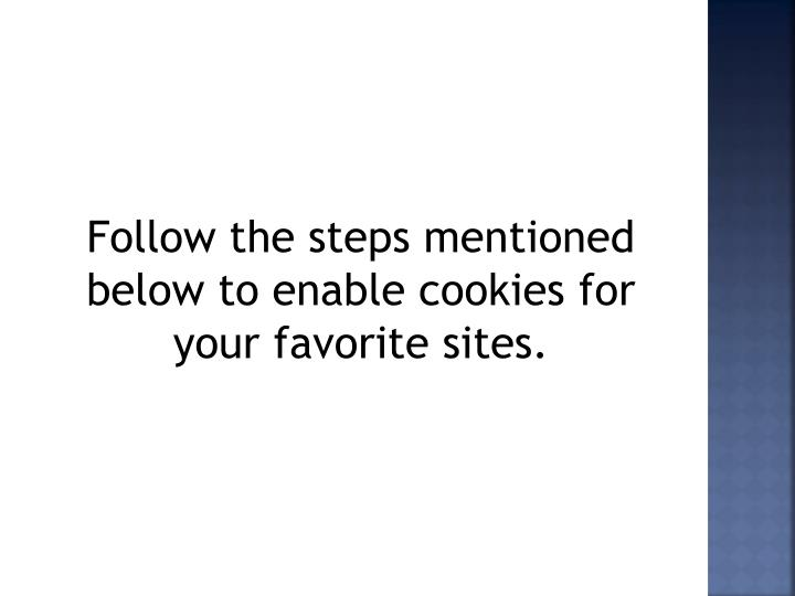 Follow the steps mentioned below to enable cookies for your favorite sites.