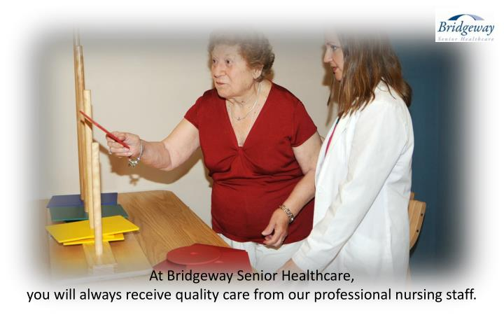 At Bridgeway Senior Healthcare,
