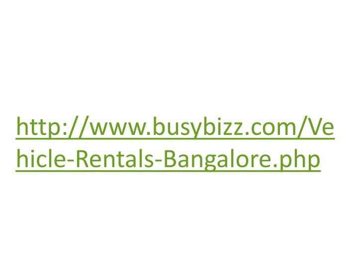 http://www.busybizz.com/Vehicle-Rentals-Bangalore.php