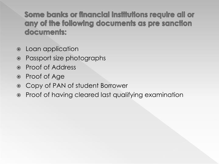 Some banks or financial institutions require all or any of the following documents as pre sanction documents: