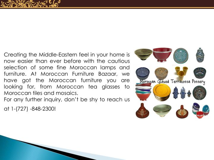 Creating the Middle-Eastern feel in your home is now easier than ever before with the cautious selec...