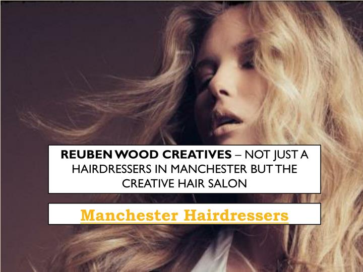 Reuben wood creatives not just a hairdressers in manchester but the creative hair salon