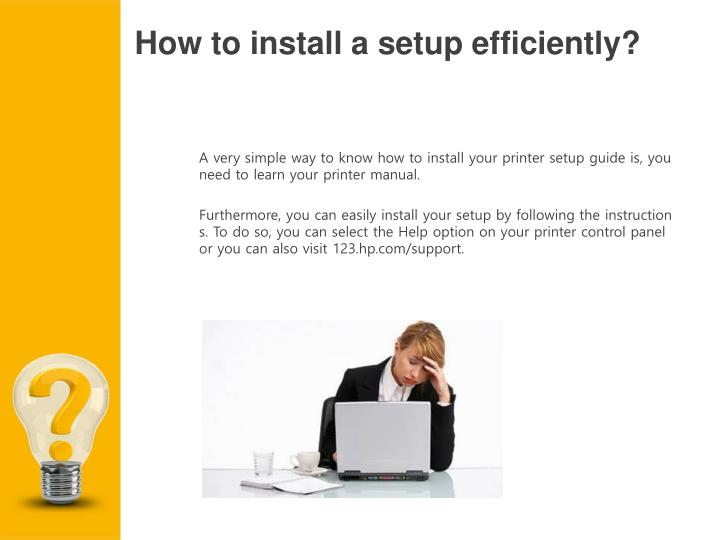 How to install a setup efficiently?