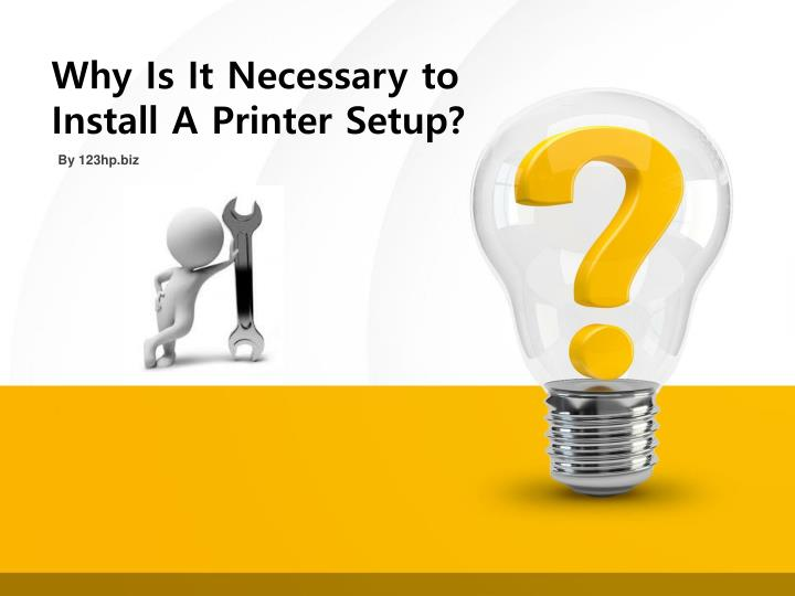 Why Is It Necessary to Install A Printer Setup?