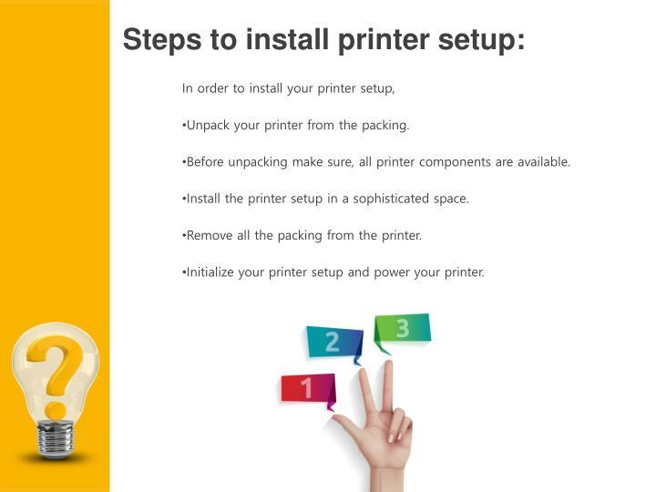 Steps to install printer setup: