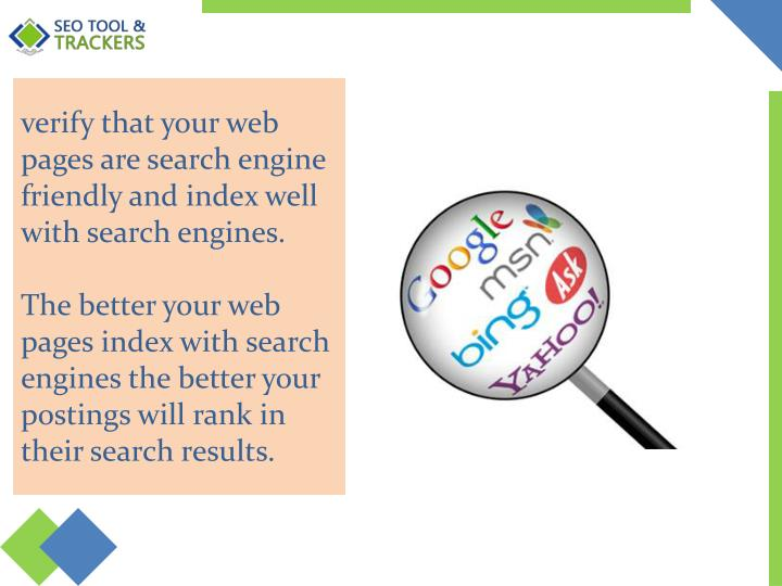 Verify that your web pages are search engine friendly and index well with search engines.