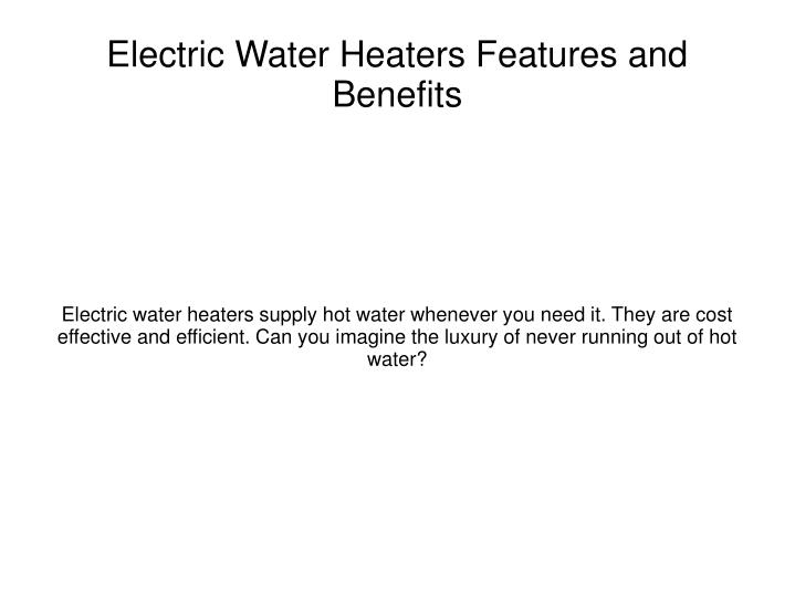 Electric water heaters features and benefits