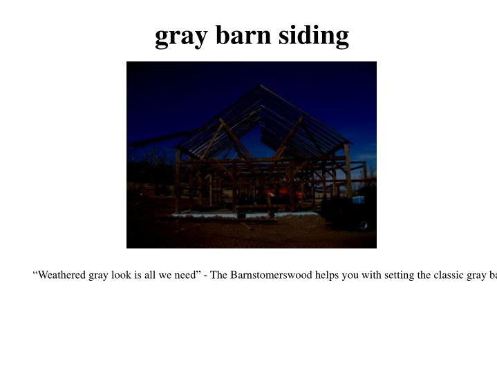Gray barn siding