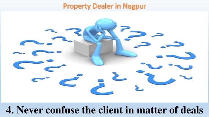 4. Never confuse the client in matter of deals