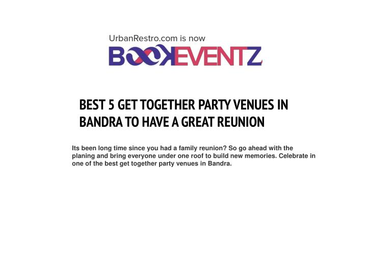 Its been long time since you had a family reunion? So go ahead with the planing and bring everyone under one roof to build new memories. Celebrate in one of the best get together party venues in Bandra.