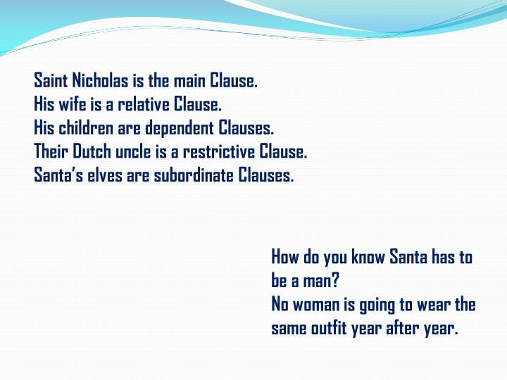 Saint Nicholas is the main Clause.
