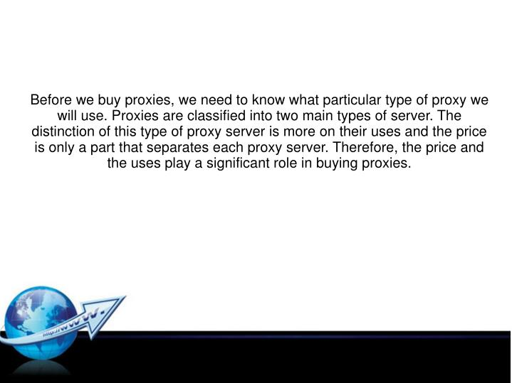 Before we buy proxies, we need to know what particular type of proxy we will use. Proxies are classi...