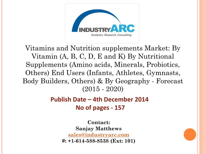 Vitamins and Nutrition supplements Market: By Vitamin (A, B, C, D, E and K) By Nutritional Supplemen...