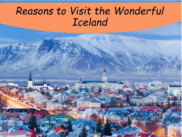 Reasons to visit the wonderful iceland