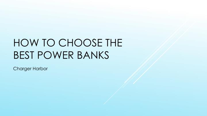 HOW TO CHOOSE the best power banks
