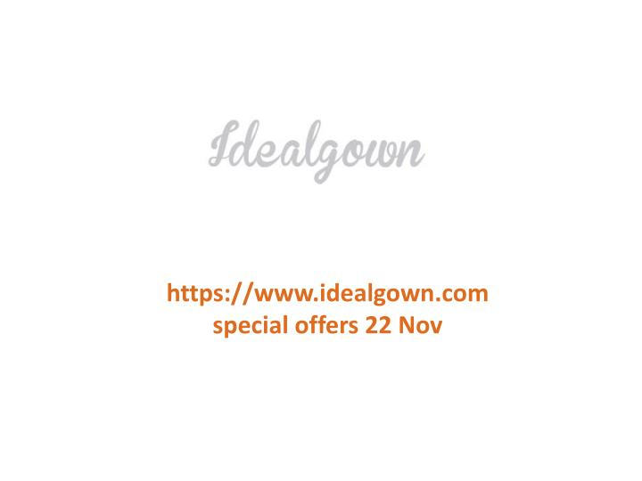 Https://www.idealgown.comspecial offers 22 Nov