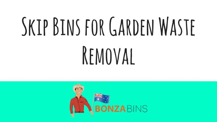 Skip Bins for Garden Waste