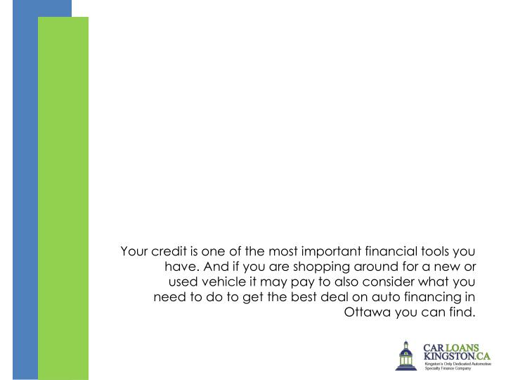 Your credit is one of the most important financial tools you have. And if you are shopping around for a new or used vehicle it may pay to also consider what you need to do to get the best deal on auto financing in Ottawa you can find.