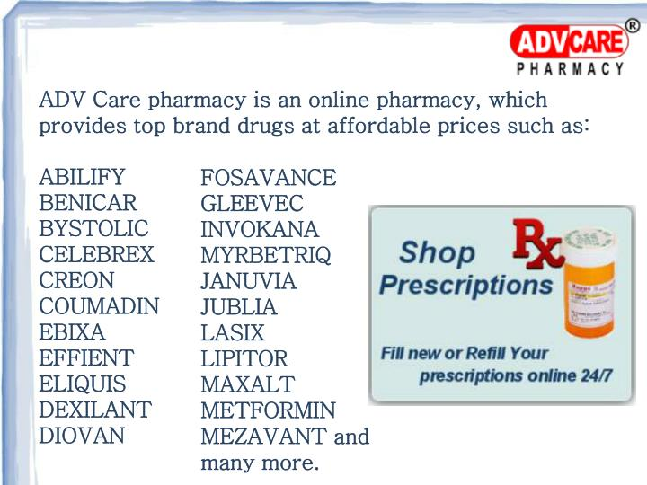 ADV Care pharmacy is an online pharmacy, which provides top brand drugs at affordable prices such as: