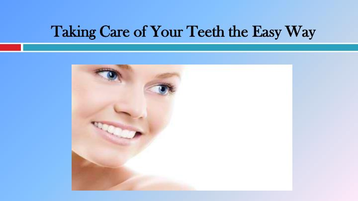 taking care of your teeth the easy way